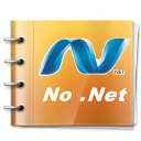 No Need For .NET!. This is a No DotNet zone. Say no to DotNet.